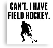 Can't I Have Field Hockey Canvas Print