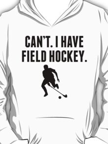 Can't I Have Field Hockey T-Shirt