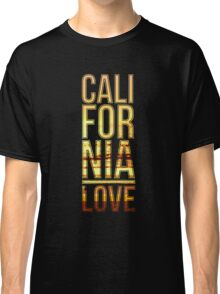 California love  Classic T-Shirt