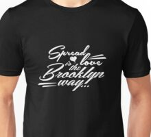 Spread love is the Brooklyn way white Unisex T-Shirt