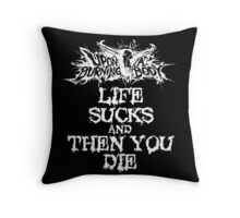 Upon A Burning Body Life Sucks And Then You Die Throw Pillow