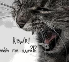 Rawr! U Be Feedin' Me Suun?!? Sticker