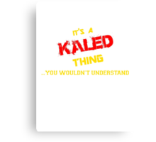 It's a KALED thing, you wouldn't understand !! Canvas Print