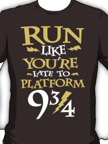 Run Like You're Late To Platform Nine & Three Quarters  T-Shirt