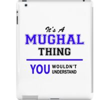 It's a MUGHAL thing, you wouldn't understand !! iPad Case/Skin