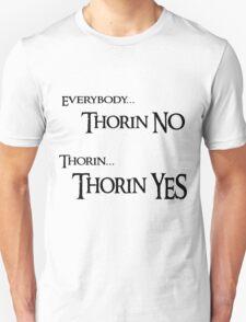Thorin NO, Thorin YES Unisex T-Shirt