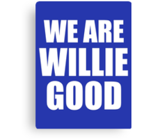 We Are Willie Good Canvas Print