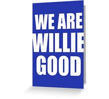 We Are Willie Good Greeting Card