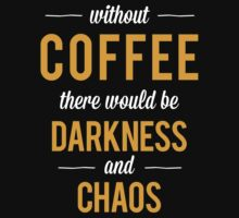 Without Coffee there would be Darkness and Chaos by Citizenfour