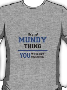It's a MUNDY thing, you wouldn't understand !! T-Shirt