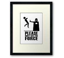 Please Don't Use The Force Framed Print
