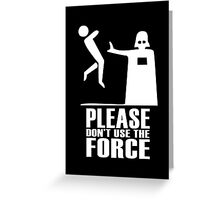 Please Don't Use The Force Greeting Card