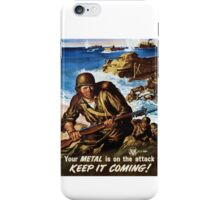 Our Metal is On The Attack - Keep It Coming - World War II Poster iPhone Case/Skin