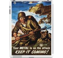 Our Metal is On The Attack - Keep It Coming - World War II Poster iPad Case/Skin