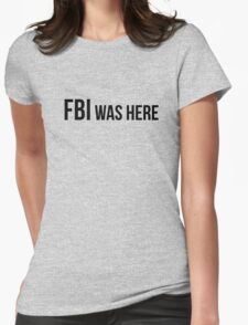 FBI was here Womens Fitted T-Shirt