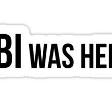 FBI was here Sticker