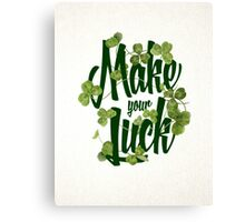 Make Your Luck Canvas Print