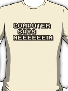Computer says neeeeeein. Little britain. T-Shirt