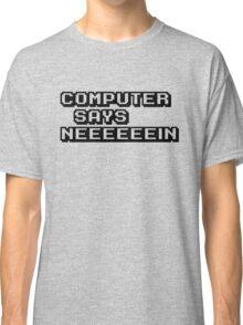 Computer says neeeeeein. Little britain. Classic T-Shirt