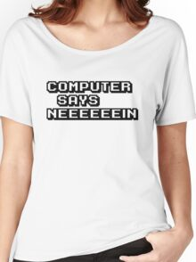 Computer says neeeeeein. Little britain. Women's Relaxed Fit T-Shirt