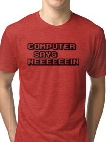 Computer says neeeeeein. Little britain. Tri-blend T-Shirt