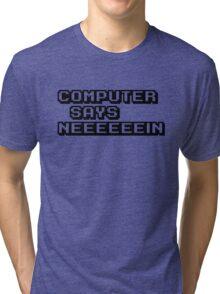 Computer says neeeeeein. Little britain. Tri-blend T-Shirt
