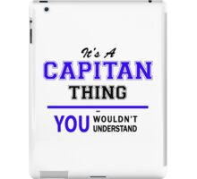 It's a CAPITAN thing, you wouldn't understand !! iPad Case/Skin