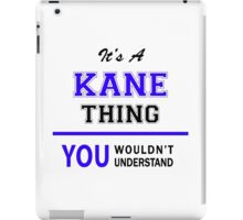 It's a KANE thing, you wouldn't understand !! iPad Case/Skin