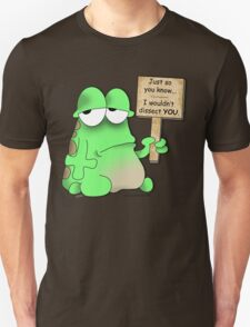 I Wouldn't Dissect You! T-Shirt