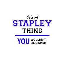 It's a STAPLEY thing, you wouldn't understand !! by allnames
