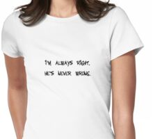 I'm Always Right.... women Womens Fitted T-Shirt