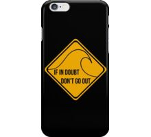 If in doubt, don't go out surfing sign. iPhone Case/Skin