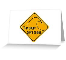 If in doubt, don't go out surfing sign. Greeting Card