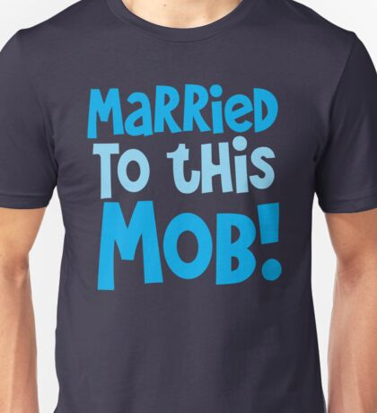 MARRIED to this MOB! Unisex T-Shirt