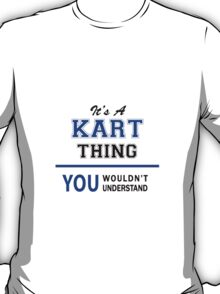 It's a KART thing, you wouldn't understand !! T-Shirt