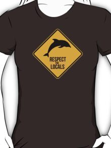 Respect the dolphins, respect the locals. Surf. T-Shirt