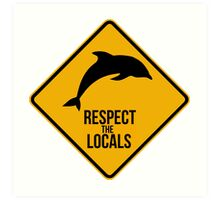 Respect the dolphins, respect the locals. Surf. Art Print