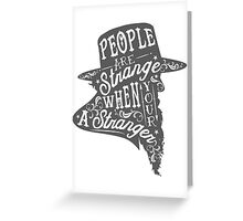PEOPLE ARE STRANGE Greeting Card