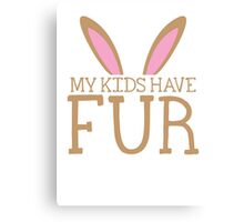 MY KIDS have fur cute bunny ears Canvas Print