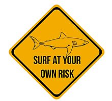 Surf at your own risk. Caution danger Sharks Sign. Photographic Print