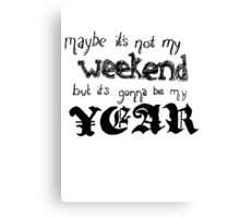 Maybe It's Not My Weekend Canvas Print