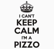 I cant keep calm Im a PIZZO by icant