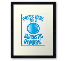 Press here for a SARCASTIC remark! Framed Print