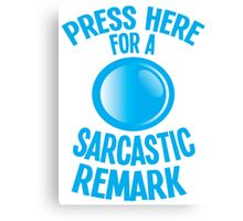 Press here for a SARCASTIC remark! Canvas Print