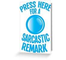 Press here for a SARCASTIC remark! Greeting Card