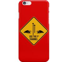 Use the fucking channel! Surf caution sign. iPhone Case/Skin