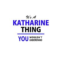 It's a KATHARINE thing, you wouldn't understand !! by thenamer