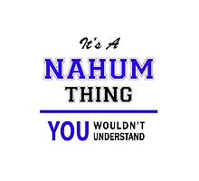It's a NAHUM thing, you wouldn't understand !! by thestarmaker