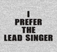 Music Band - I Prefer The Lead Singer - T-Shirt by deanworld
