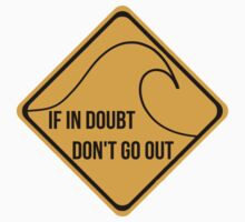 If in doubt, don't go out surfing sign. by 2monthsoff